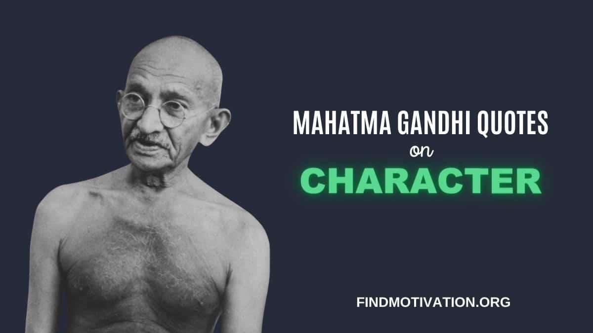 Mahatma Gandhi Character Quotes