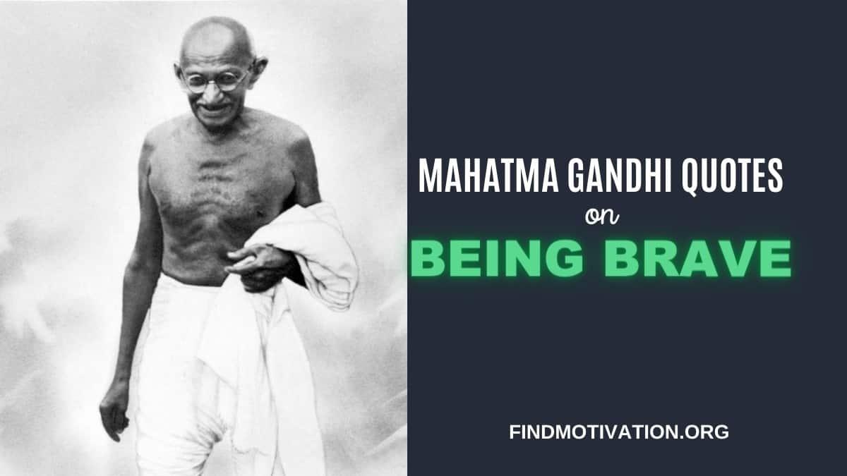 inspiring bravery quotes said by Mahatma Gandhi