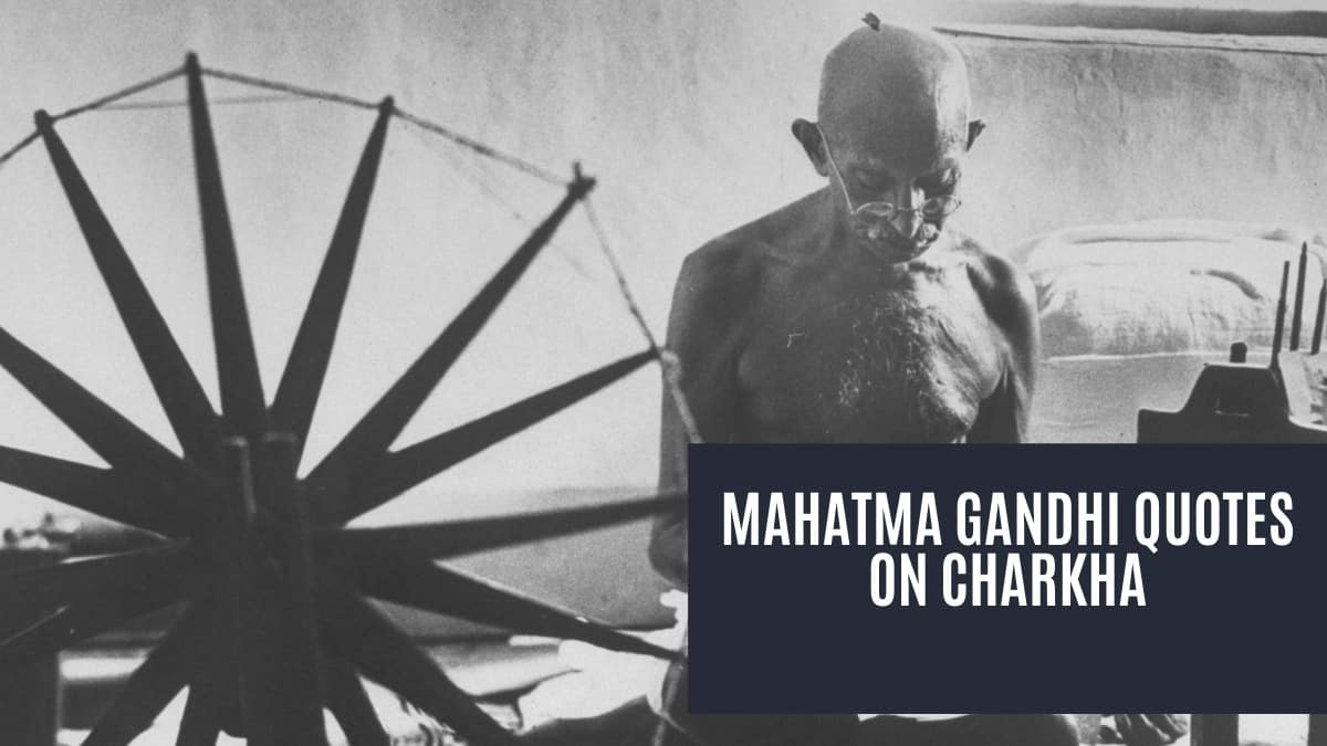 60 Mahatma Gandhi Quotes On Charkha