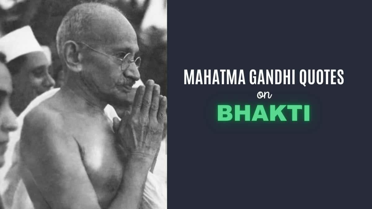 9 Mahatma Gandhi Quotes On Bhakti (Devotion) To Inspire You
