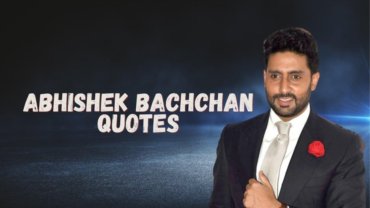 Inspiring quotes by Abhishek Bachchan