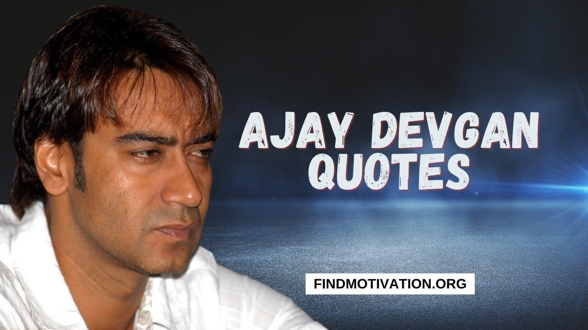 Ajay Devgan Inspiring Quotes
