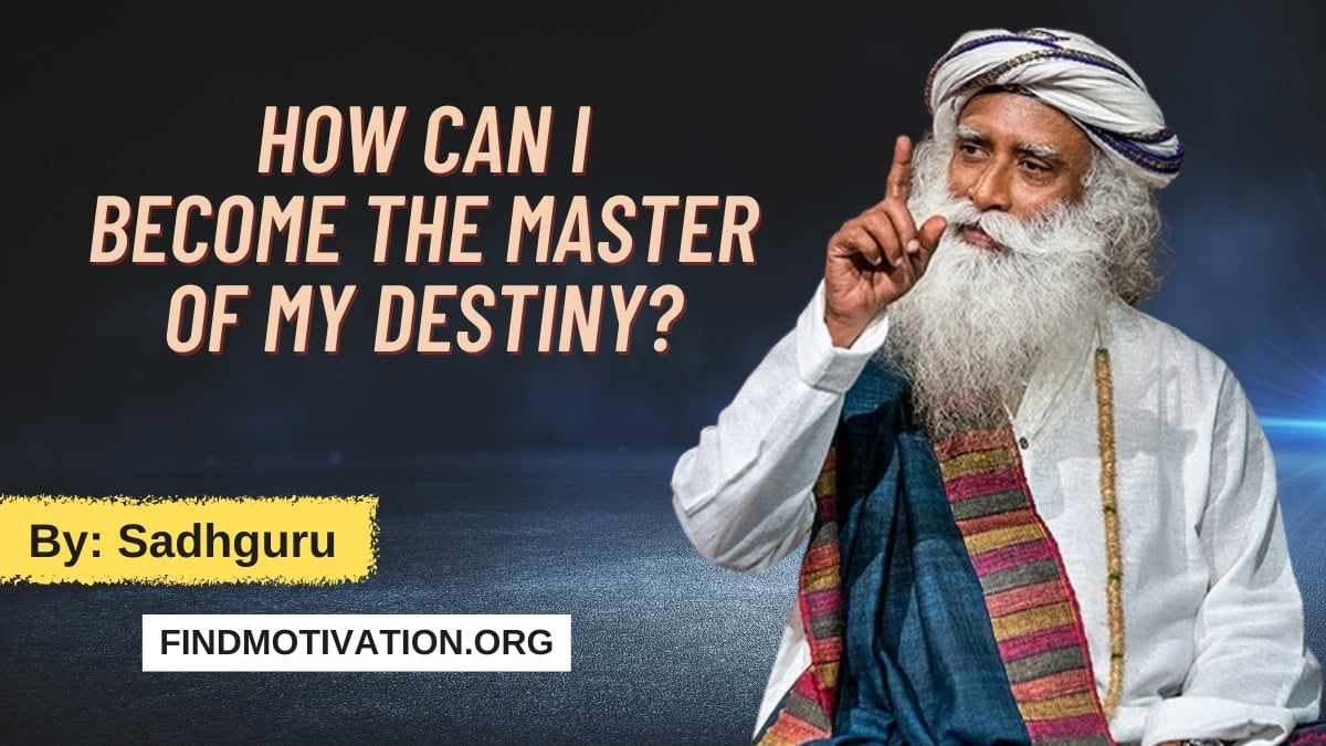 How Can I Become The Master Of My Destiny by Sadhguru