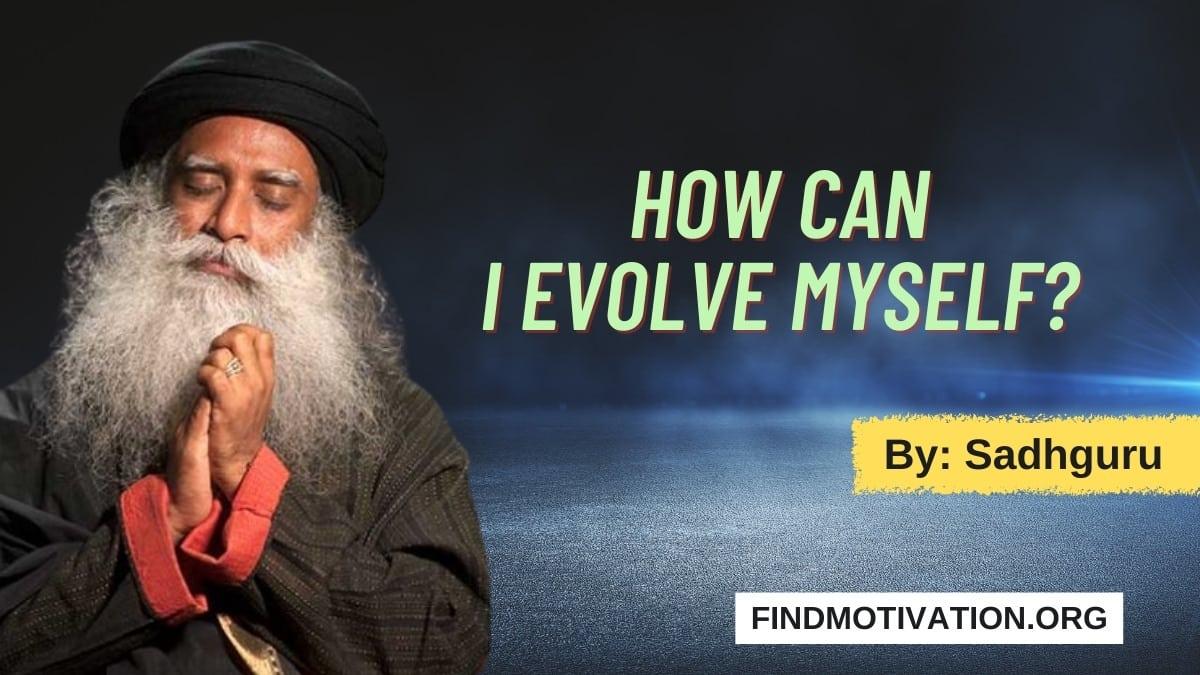 How Can I Evolve myself by Sadhguru