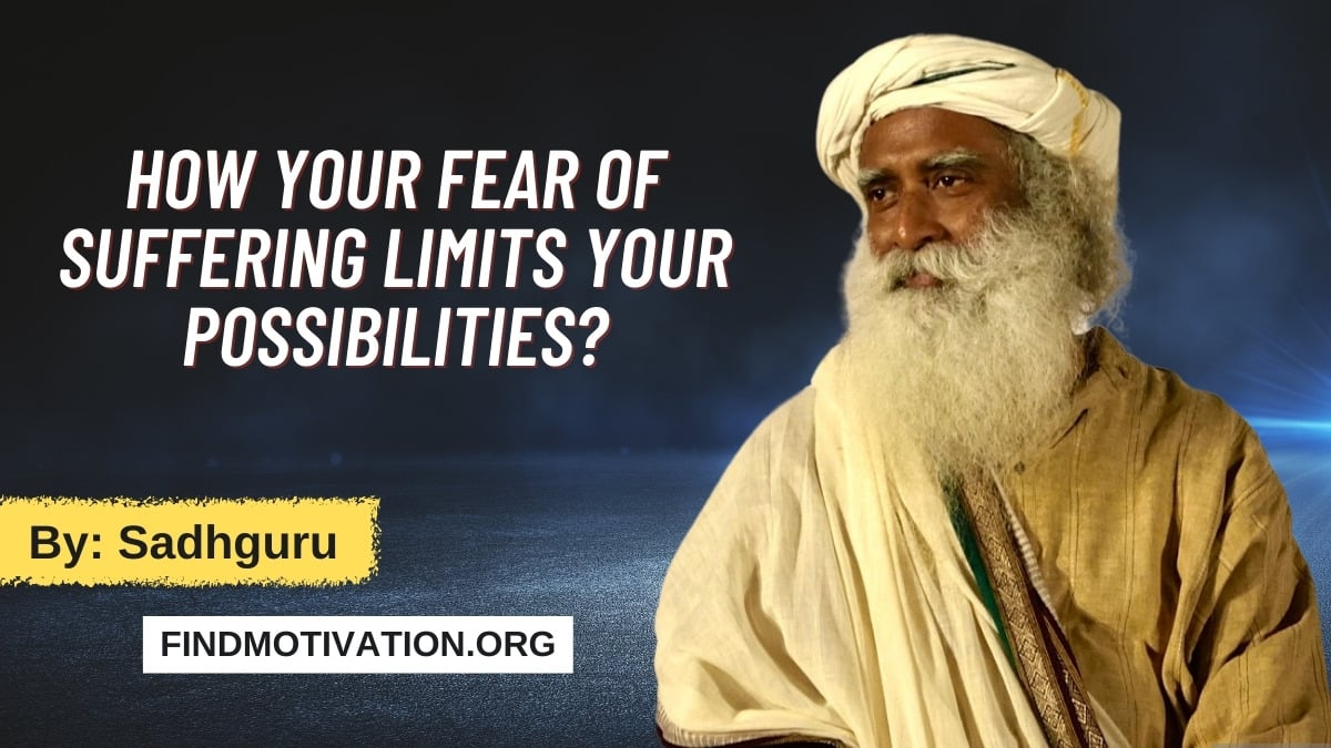 How Your Fear Of Suffering Limits Your Possibilities by Sadhguru