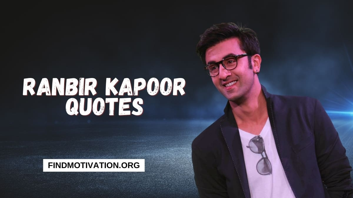 Ranbir Kapoor Quotes to find motivation