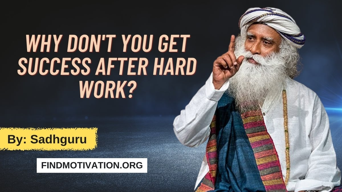 Why Don't You Get Success After Hard Work By Sadhguru