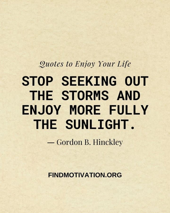 Life Enjoy Quotes That Will Help You To Know How To Enjoy Your Life