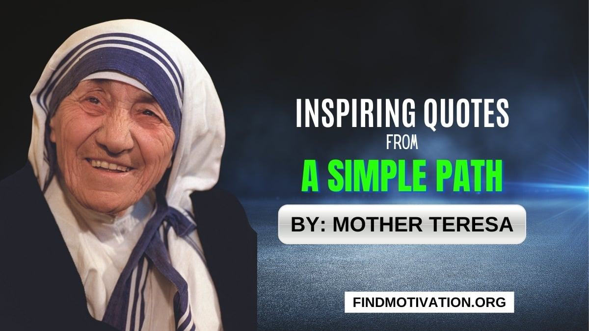 """Inspiring Quotes From """"A Simple Path"""" By Mother Teresa"""