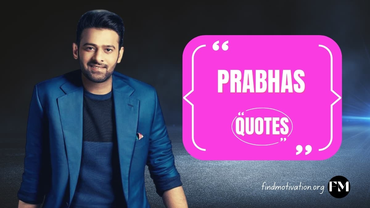 Prabhas Quotes To Help You To Find Motivation In Your Life