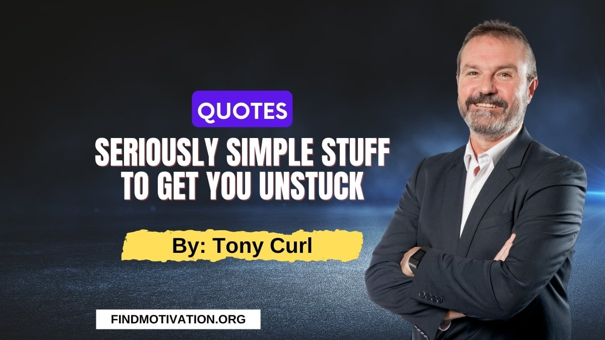 Seriously Simple Stuff To Get You Unstuck Quotes To Move Forward