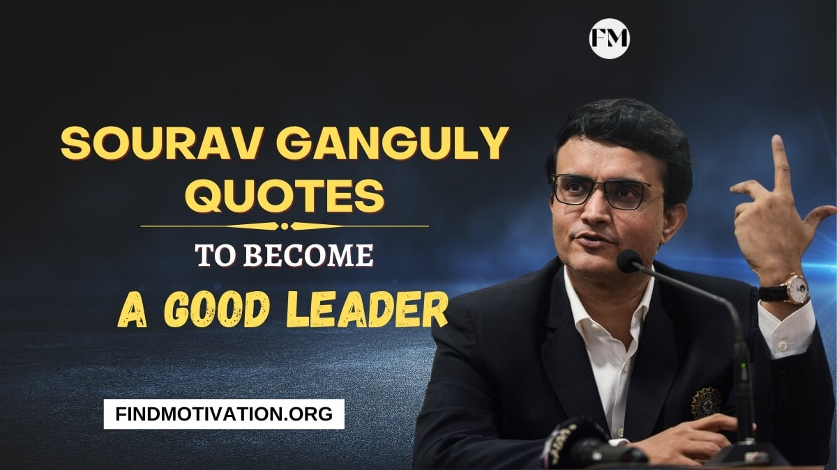 Sourav Ganguly Quotes That Will Help You To Become A Good Leader