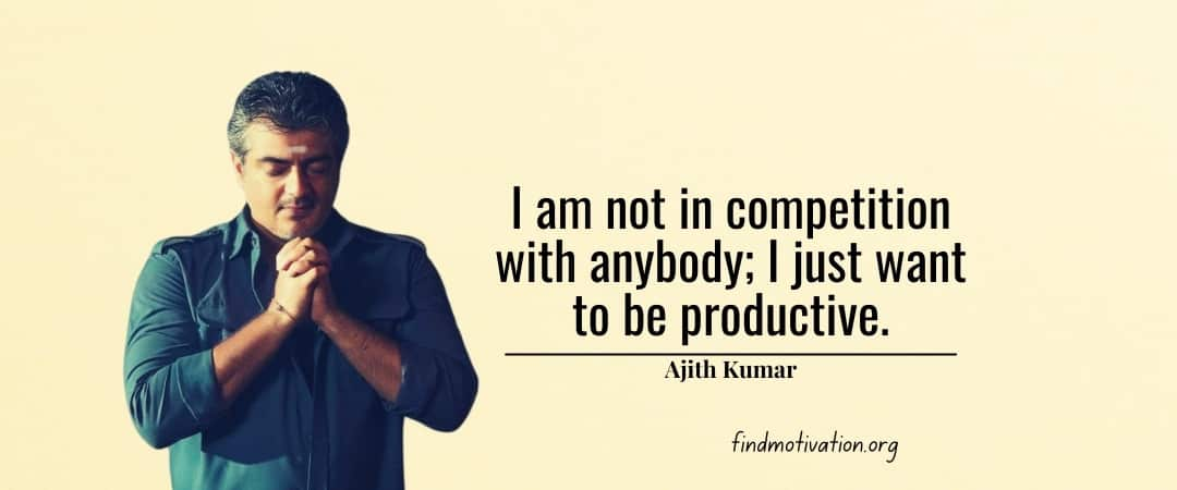 Ajith Kumar Quotes To Help You To Find Motivation In Your Life