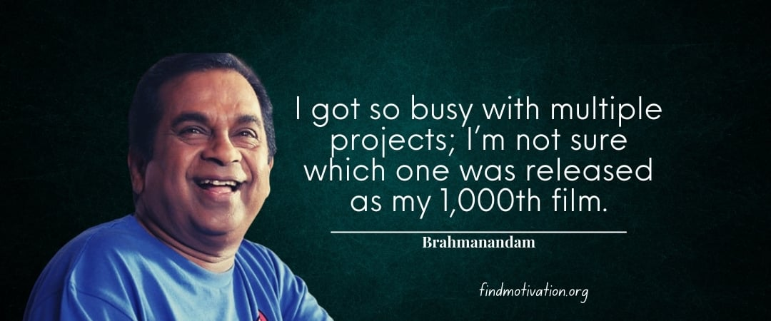 Brahmanandam Quotes To Help You To Find Motivation In Your Life