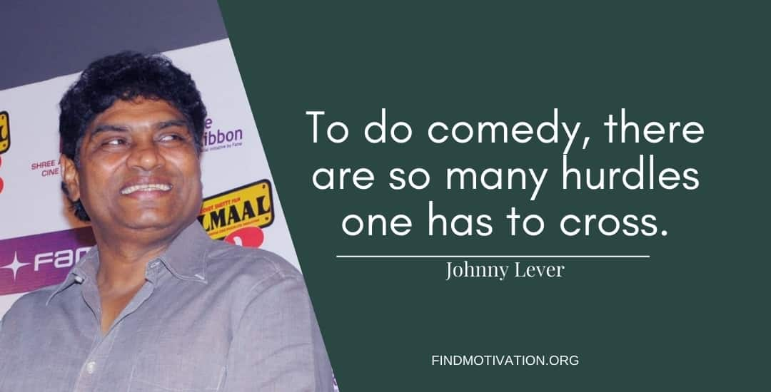 Johnny Lever Quotes To Understand The Real Meaning Of Comedy