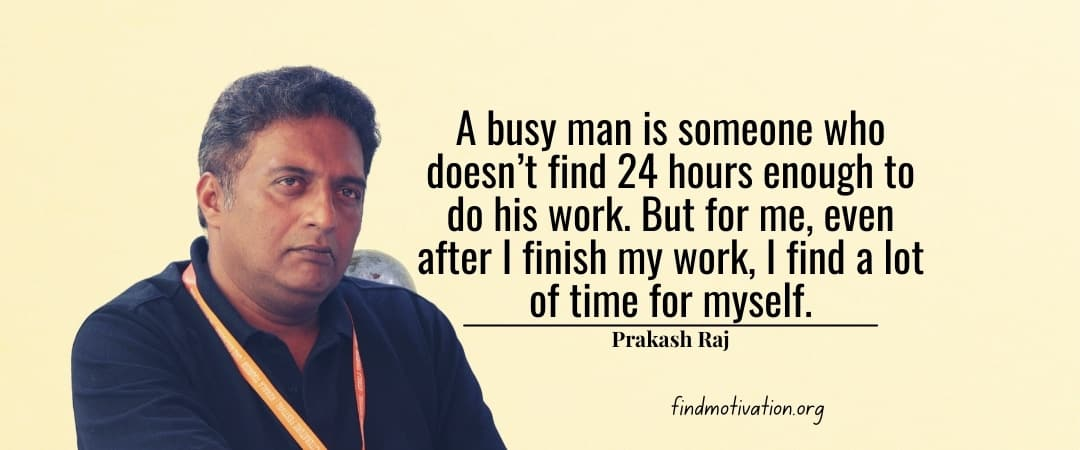 Prakash Raj Quotes To Find Motivation In Your Life