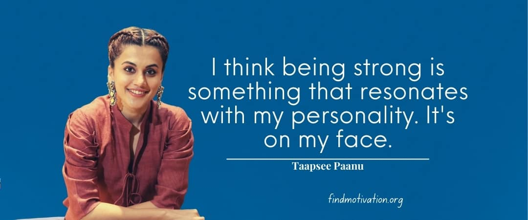 Taapsee Pannu Quotes That Will Help To Make Strong In Yourself