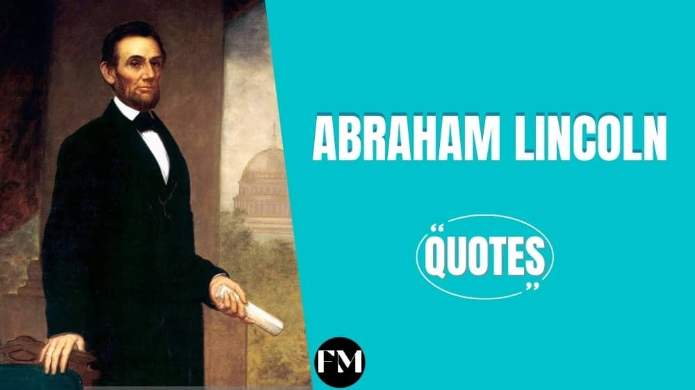 Abraham Lincoln Quotes To Give You The Courage & Make You Free