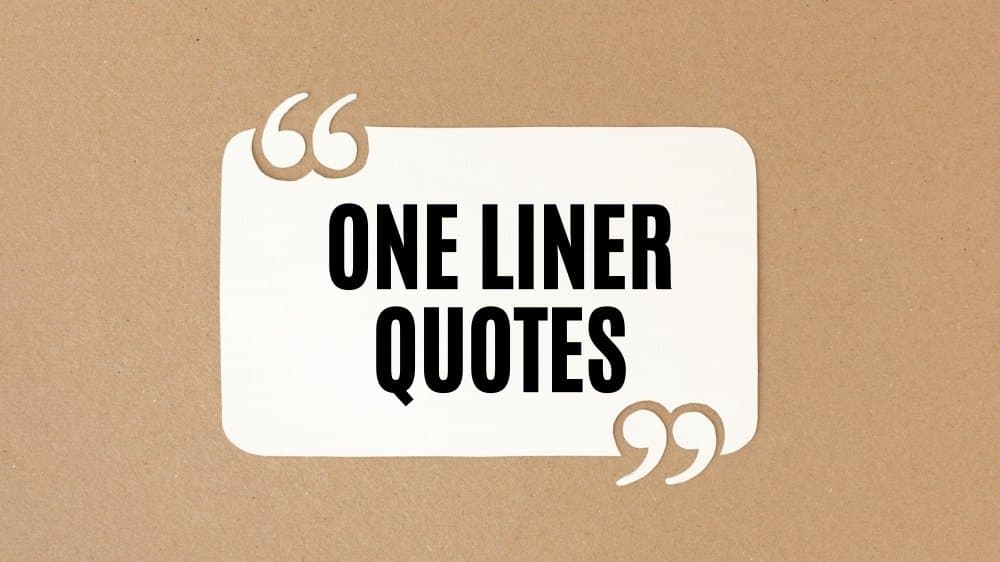 Inspiring one liner quotes to get inspired because the quotes have the power to change one's life