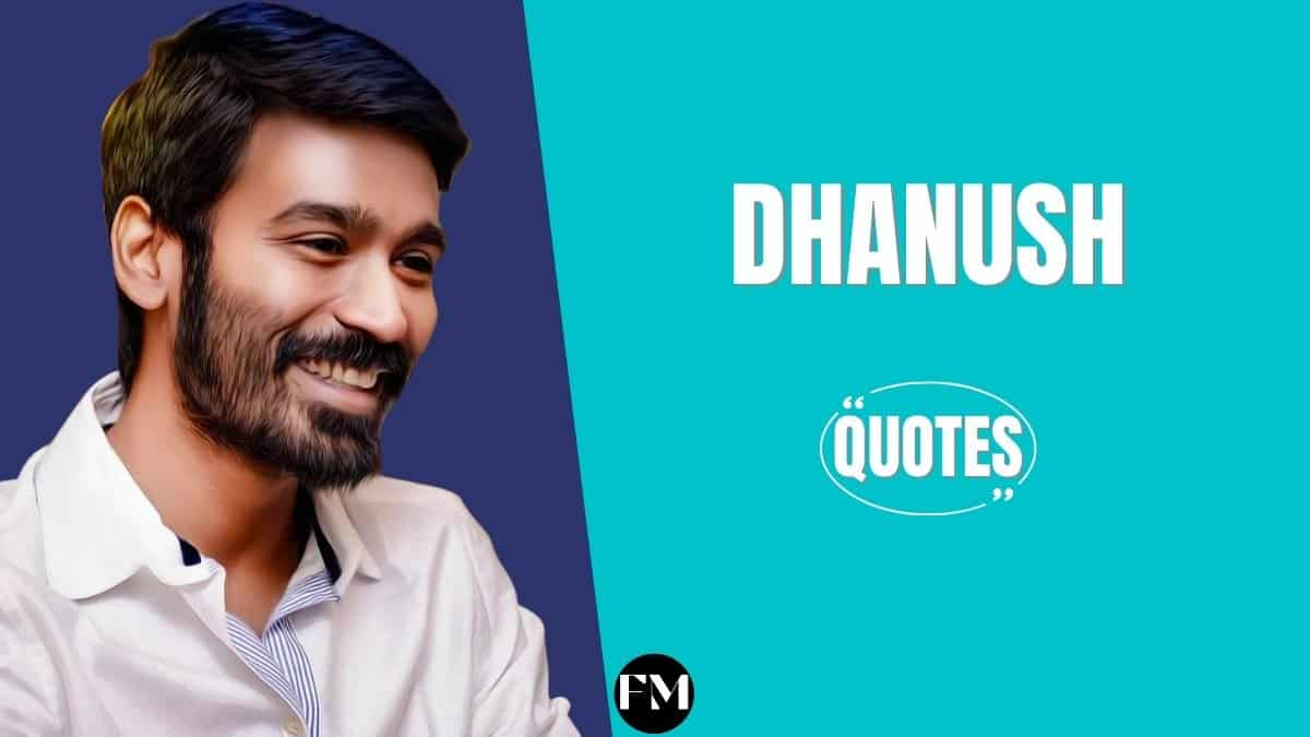 Dhanush Quotes To Know About Family, Struggle, Hard Work & Believe