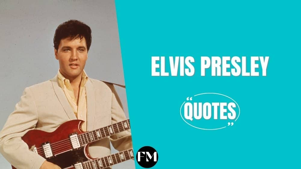 Elvis Presley Quotes On Life, Love & Truth To Find Motivation