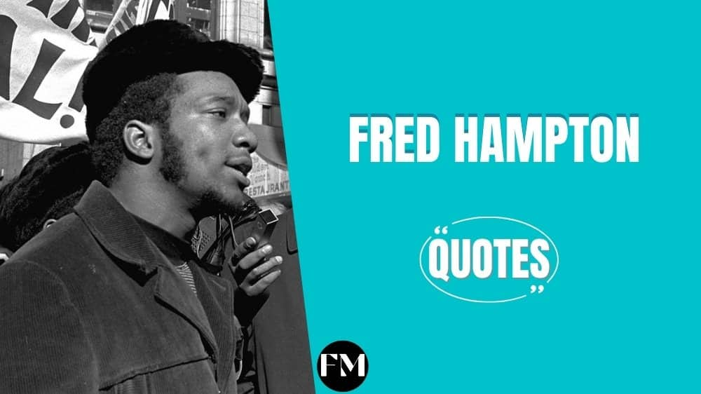 Fred Hampton Quotes To Inspire To Live A Daring Life
