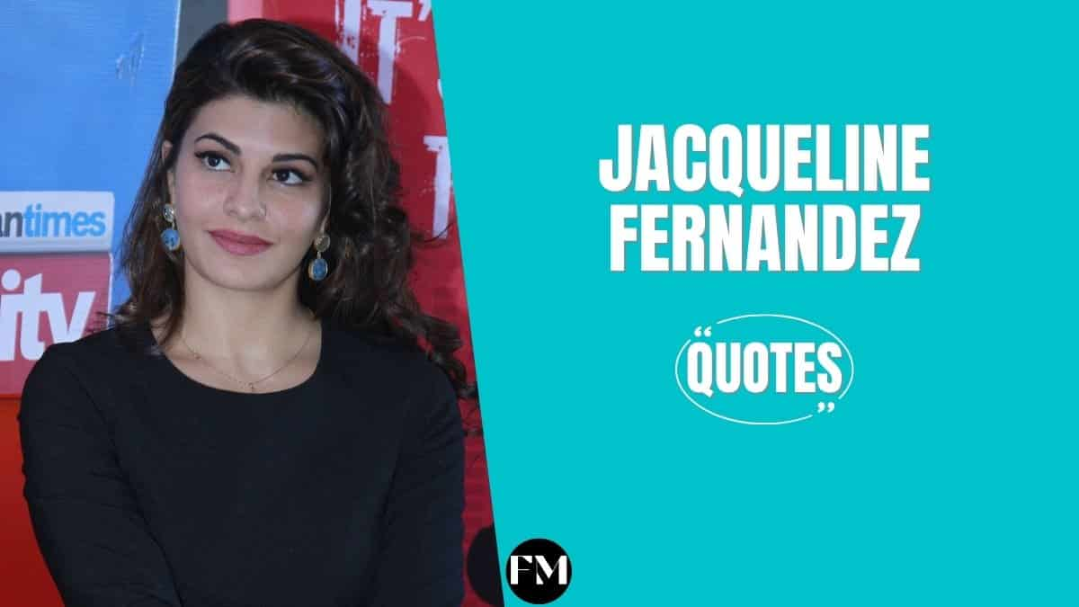 Jacqueline Fernandez Quotes To Know About Life, Work, & Friendship