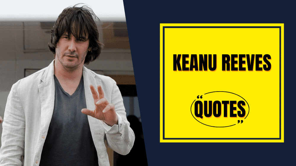 Keanu Reeves Quotes About Life, Love & Relationship
