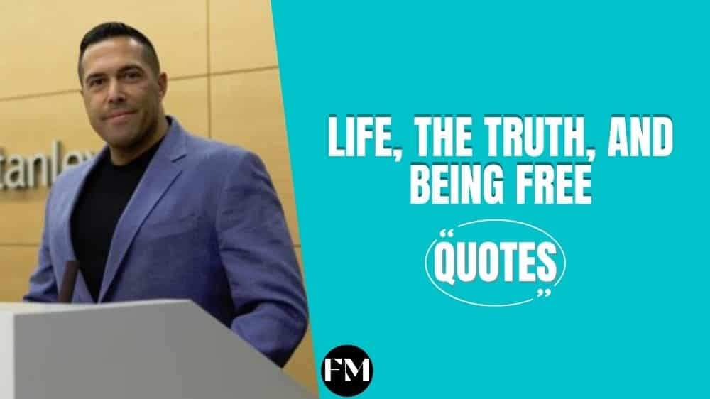 Life, The Truth, And Being Free Quotes To Face Your Daily Life Challenges