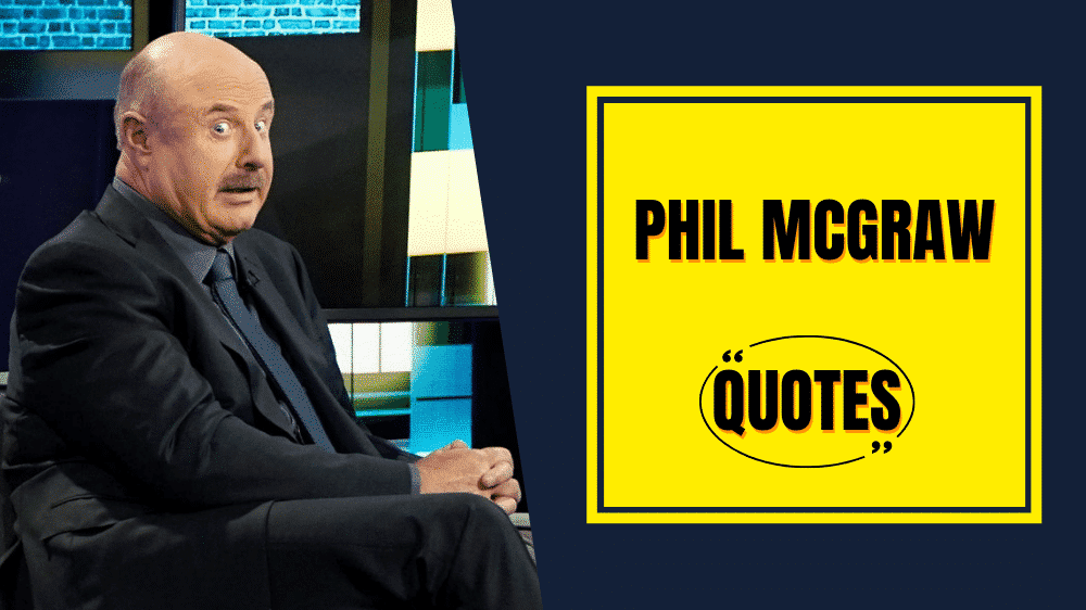 Phil McGraw Quotes About Life, Truth & Self-Control