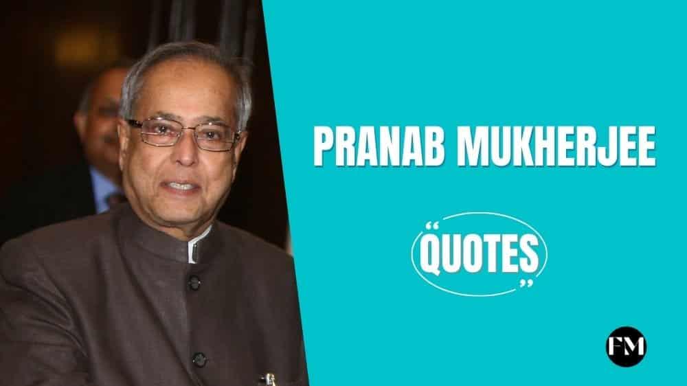 Pranab Mukherjee Inspiring Quotes To Find Motivation