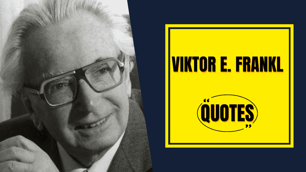 Viktor Frankl Quotes To Know The Complete Meaning Of Life