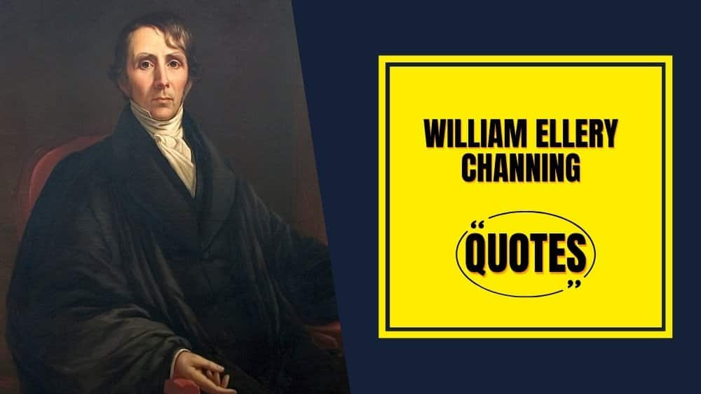 The best inspirational and motivational quotes said by William Ellery Channing to find inspiration