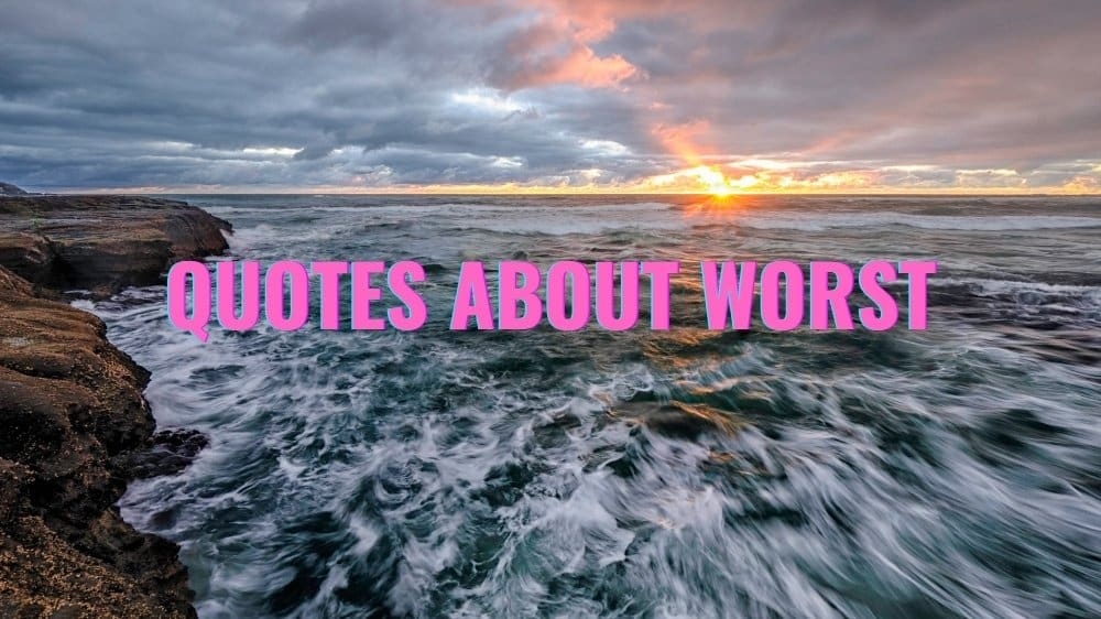 Best inspirational worst quotes to prepare yourself to deal with the bad situations in your life