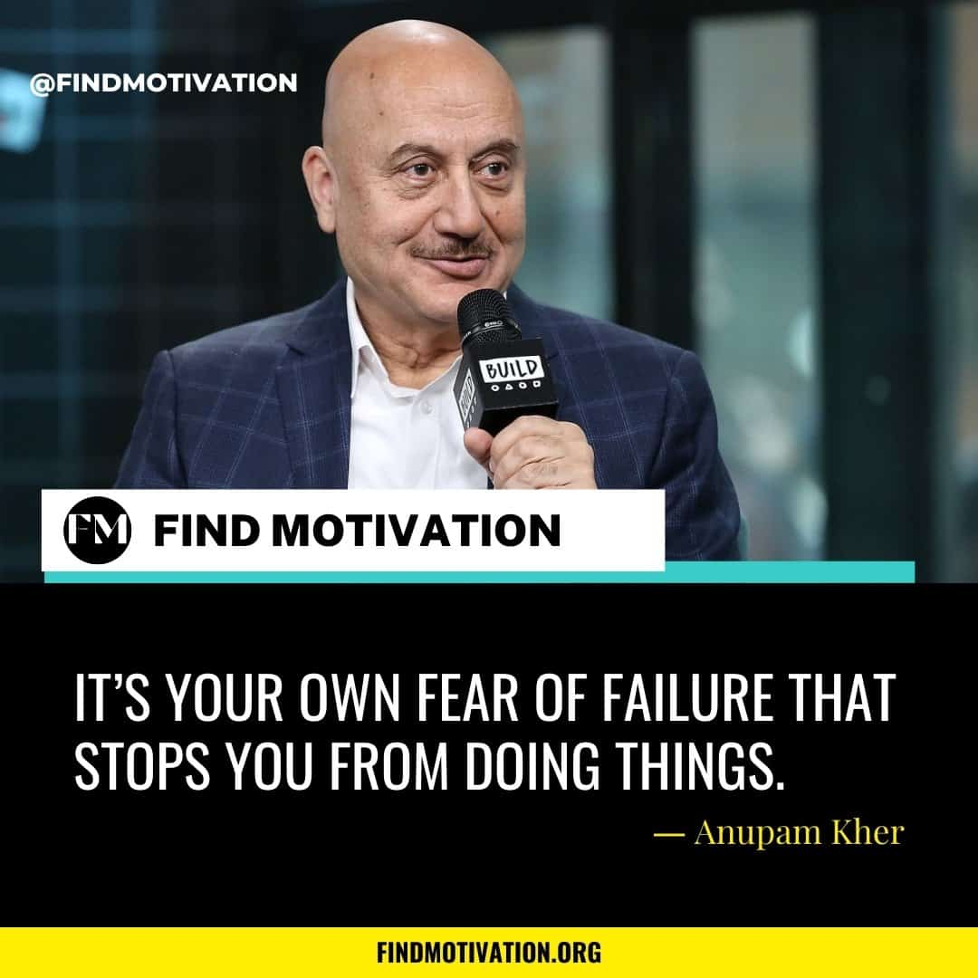 Anupam Kher Quotes That Will Help You To Overcome Your Failure