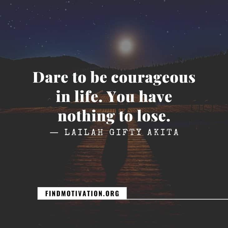 The best inspirational be brave quotes to be courageous to face your life difficulties