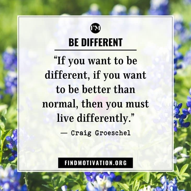 Motivational thoughts and Be Different Quotes If you want to do something different