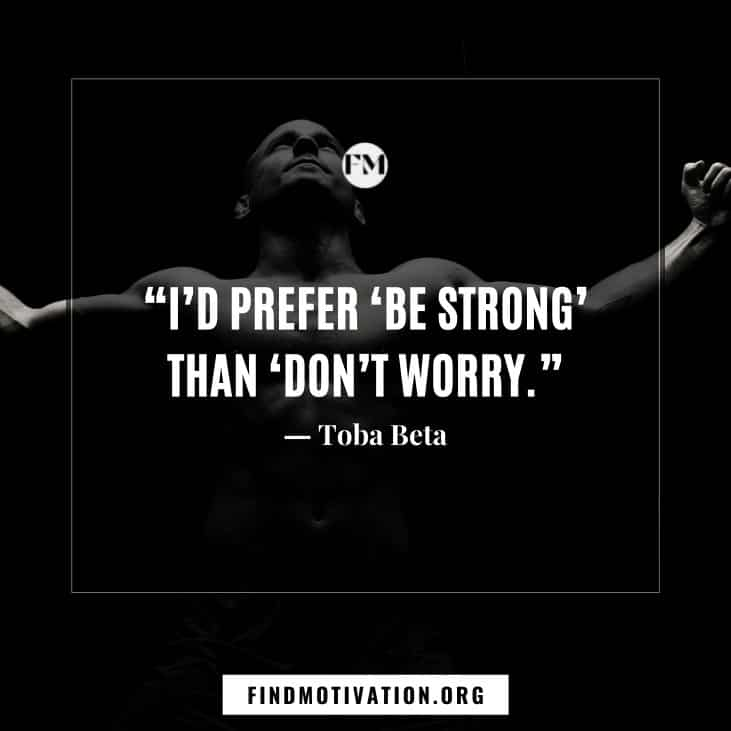The best inspirational be strong quotes and thoughts to help you to become strong in your life
