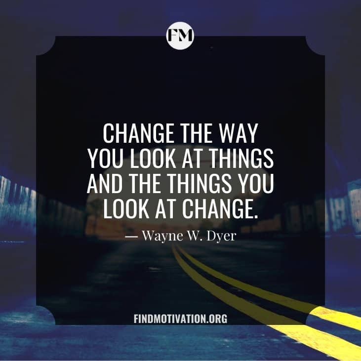 The best be the change quotes to Change Yourself Before Changing Anything