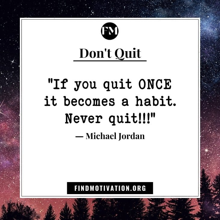Inspirational sayings and motivational quotes on Don't Quit to face the situation in your life
