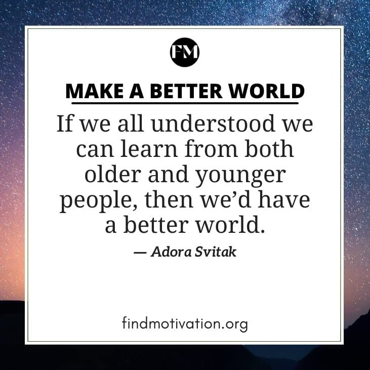 Better World Quotes To Help You To Make Your World Better