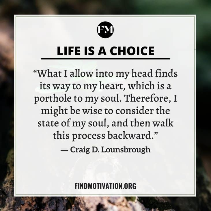 The best inspiring life is a choice quotes to help you to choose a better life for yourself