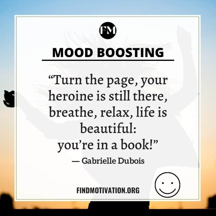 The best mood booster quotes to enjoy every moment of your life and to stay in a happy