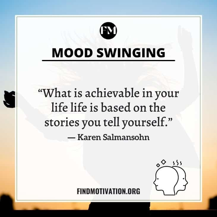 Some motivational quotes on mood swings to make a positive impact on you to cheer up your mood
