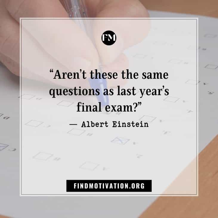 Taking exam quotes. Because exams play a major role for the students to prove their knowledge