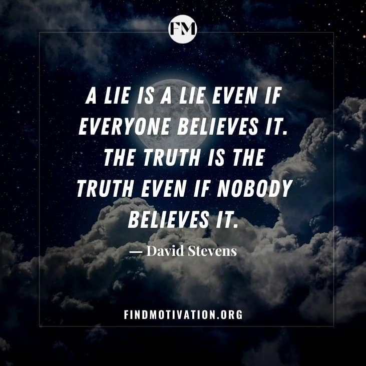 The best universal truth quotes, being universally true, will help us to learn something