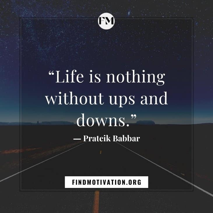 Motivational & inspirational quotes about ups and downs to help you to face life difficulties
